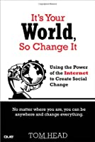 It`s Your World, So Change It: Using the Power of the Internet to Create Social Change ebook download