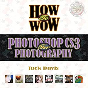How to Wow: Photoshop CS3 for Photography