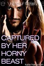 Captured By Her Horny Beast (An Erotic Fairy Tale)