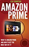 Amazon Prime: What is Amazon Prime and How to Get the Most Out of It?