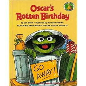 Image: Oscar's Rotten Birthday (Sesame Street Start-to-Read Books), by Dan Elliott. Publisher: Random House Books for Young Readers (February 18, 1992)
