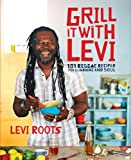 Grill it with Levi: 101 Reggae Recipes for Sunshine and Soul