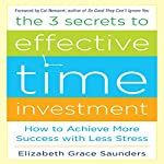 The 3 Secrets to Effective Time Investment: Achieve More Success with Less Stress | Elizabeth Grace Saunders