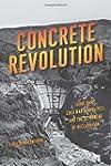 Concrete Revolution: Large Dams, Cold...