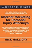 Internet Marketing for Personal Injury Attorneys: Advertising Your Personal Injury Law Firm Online Using a Website, Google, Facebook, YouTube, SEO, and More. A Guide Book for Injury Lawyers!