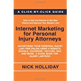 Internet Marketing for Personal Injury Attorneys: Advertising Your Personal Injury Law Firm Online Using a Website, Google, Facebook, YouTube, SEO, and More.  A Guide Book for Injury Lawyers! ~ Nick Holliday
