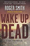 Wake Up Dead: A Cape Town Thriller (Cape Town Thrillers) (0312680481) by Smith, Roger