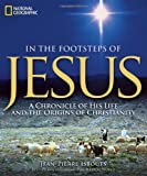 img - for In the Footsteps of Jesus: A Chronicle of His Life and the Origins of Christianity book / textbook / text book