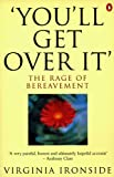 'You'll Get Over It': The Rage of Bereavement