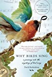 img - for Why Birds Sing: A Journey Into the Mystery of Birdsong book / textbook / text book