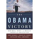 The Obama Victory: How Media, Money, and Message Shaped the 2008 Election ~ Kate Kenski