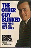 The Other Guy Blinked: How Pepsi Won the Cola Wars Roger Enrico