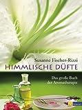 Himmlische D�fte: Das grosse Buch der Aromatherapie