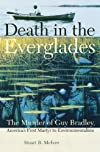 Death in the Everglades: The Murder of Guy Bradley, America's First Martyr to Environmentalism (The Florida History and Culture Series)
