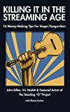 img - for Killing It In The Streaming Age: 16 Money-Making Tips For Singer/Songwriters book / textbook / text book