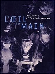 L'Oeil et la main : Bourdelle et la photographie