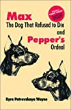 Max The Dog That Refused To Die: And Pepper's Ordeal
