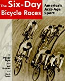 The Six-Day Bicycle Races: America's Jazz-age Sport (189249549X) by Nye, Peter