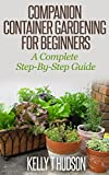 Companion Container Gardening for Beginners - A Complete Step-By-Step Guide