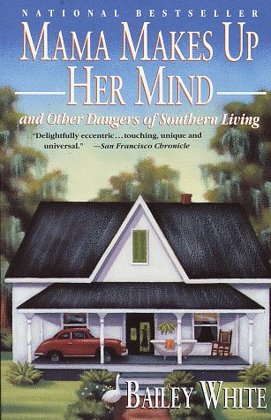 Mama Makes Up Her Mind: And Other Dangers of Southern Living (Vintage), White,Bailey