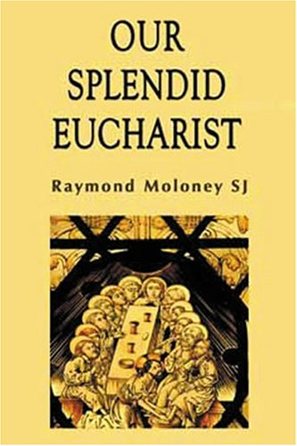 Our Splendid Eucharist: Reflections on Mass and Sacrament, RAYMOND MOLONEY