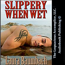 Slippery When Wet (       UNABRIDGED) by Laura Baumbach Narrated by Dominic Cruz
