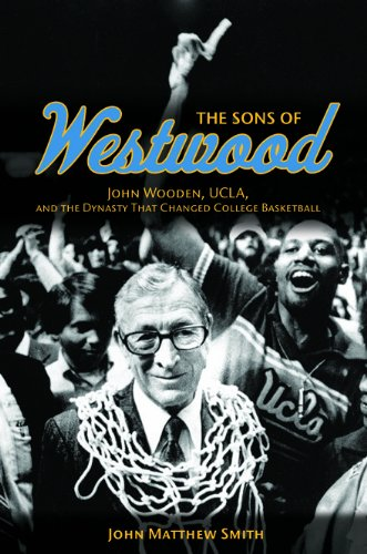 The Sons of Westwood: John Wooden, UCLA, and the Dynasty That Changed College Basketball (Sport and Society)