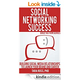 Daily Actions for Social Networking Success: Building Social Media Relationships to Launch your Brand and Career