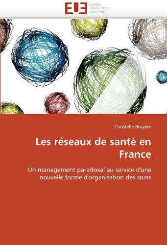 Les réseaux de santé en France: Un management paradoxal au service d'une nouvelle forme d'organisation des soins