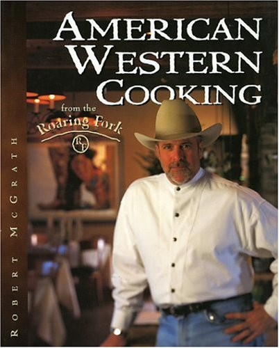 American Western Cooking from the Roaring Fork by Robert McGrath