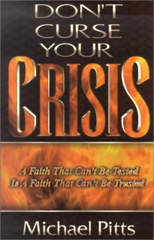 Don't Curse Your Crisis: The Testing of Your Faith Might Be Just What the Doctor Ordered
