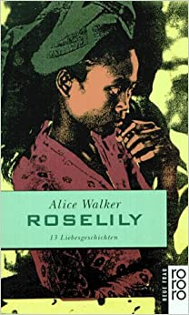 roselily by alice walker essays Essays and criticism on alice walker - critical essays walker is at home in many literary forms, managing originality and innovativeness in whatever genre she chooses, be it poetry, essay, or.