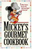 Mickeys Gourmet Cookbook: Most Popular Recipes From Walt Disney World & Disneyland