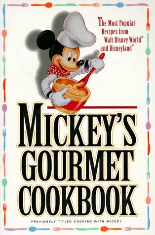 Mickey's Gourmet Cookbook: Most Popular Recipes From Walt Disney World & Disneyland image