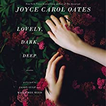 Lovely, Dark, Deep (       UNABRIDGED) by Joyce Carol Oates Narrated by Jason Culp, Maggi-Meg Reed