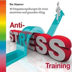 Anti-Stress-Training: 10 Entspannungsübungen für einen stressfreien und gesunden Alltag | [Ilse Mauerer]