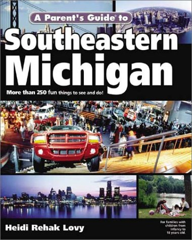 A Parent's Guide to Southeastern Michigan (Parent's Guide Press Travel series)