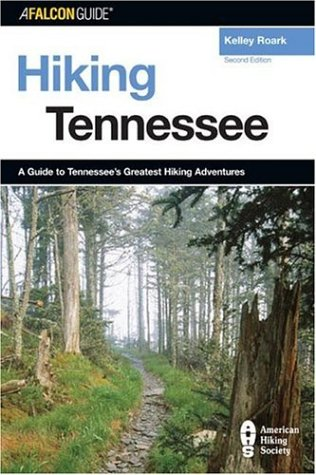 Hiking Tennessee, 2nd: A Guide to Tennessee's Greatest Hiking Adventures (State Hiking Series)