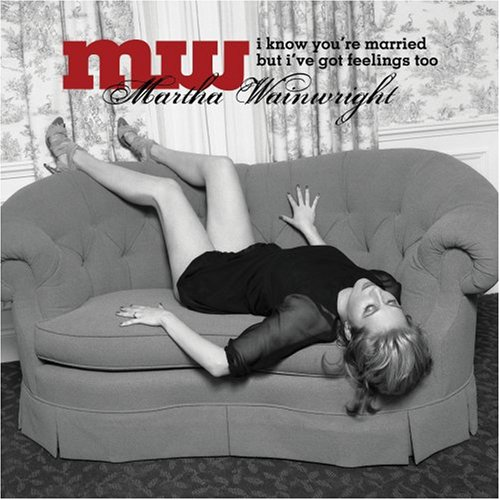 martha wainwright i know you're married but i've got feelings too