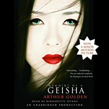 Memoirs of a Geisha (       UNABRIDGED) by Arthur Golden Narrated by Bernadette Dunne