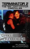 The Terminator 2: Dark Futures Bk. 1: The New John Connor Chronicles (Terminator 2: The new John Connor chronicles)