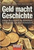 Geld macht Geschichte: Kriege, Krisen und die Herrschaft des Kapitals seit dem Mittelalter