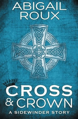 cross-crown-a-sidewinder-story-volume-2-by-abigail-roux-2014-06-03