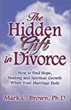 img - for The Hidden Gift in Divorce: How to Find Hope, Healing and Spiritual Growth When Your Marriage Ends book / textbook / text book