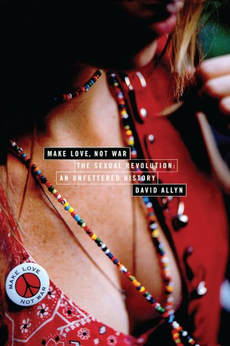 Make Love, Not War: The Sexual Revolution: An Unfettered...
