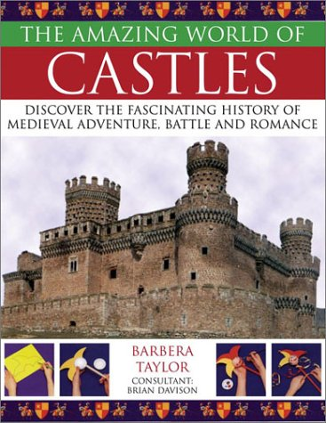 The Amazing World of Castles: Discover the Fascinating History of Medieval Adventure, Battle and Romance