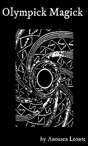 Olympick Magick: A Short Guide to Summoning the Planetary Spirits of the Arbatel (updated), by Anousen Leonte