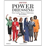 Power Dressing: First Ladies, Women Politicians and Fashionby Robb Young