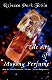 img - for The Art of Making Perfume book / textbook / text book