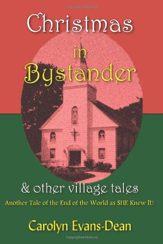Christmas In Bystander & Other Village Tales: Another Tale of the End of the World as SHE Knew It!
